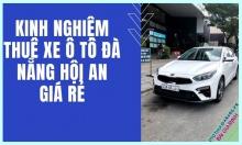 Cách để thuê xe ô tô tự lái Đà Nẵng đi Hội An giá tốt nhất